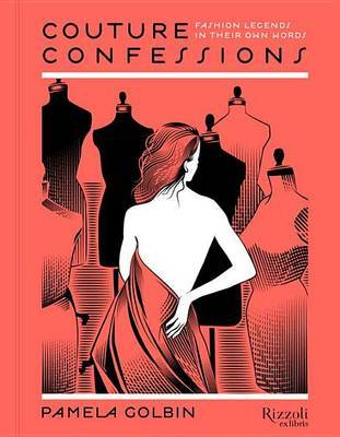 Couture Conversations - Twentieth Century Fashion Icons in Their Own Words