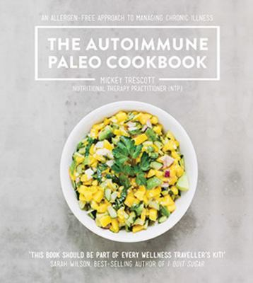 Autoimmune Paleo Cookbook: An Allergen-Free Approach to Managing Chronic Illness
