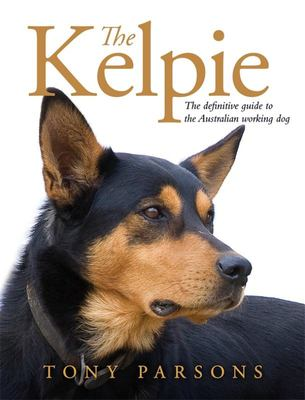 The Kelpie: The Definitive Guide to the Australian Working Dog