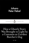How a Ghastly Story Was Brought to Light by a Common or Garden Butcher's Dog: Little Black Classics: Penguin 80s #22