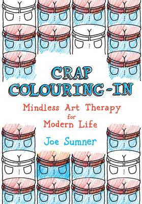 Crap Colouring in: Mindless Art Therapy for Modern Life