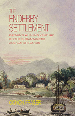 The Enderby Settlement: Britain's Whaling Venture on the Sub Antarctic Auckland Islands