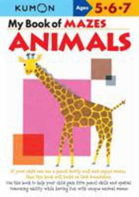 My Book of Mazes: Animals (Kumon Ages 5, 6, 7)
