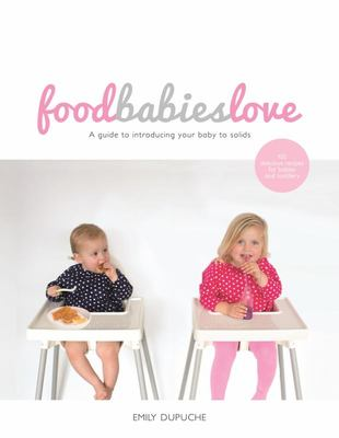 Food Babies Love: A Guide to Introducing Your Baby to Solids