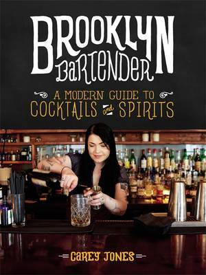 The Brooklyn Bartender: A Modern Guide to Cocktails and Spirits