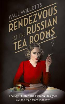 Rendezvous at the Russian Tea Rooms: The Spyhunter, the Fashion Designer  the Man from Moscow
