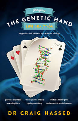 Playing the Genetic Hand  Life Dealt You Epigenetics and how to Keep Ourselves Healthy