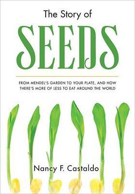 The Story of SeedsFrom Mendel's Garden to Your Plate, and How There's More of Less to Eat Around the World