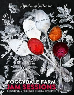 Foggydale Farm Jam Sessions: Homegrown & Homemade Seasonal Preserves
