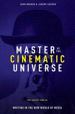 Master of the Cinematic Universe - The Secret Code to Writing in the New World of Media