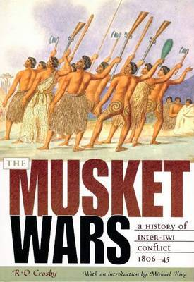 The Musket Wars: A history of Inter-Iwi Conflict 1806-1845