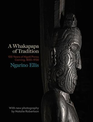 A Whakapapa of Tradition: 100 Years of Ngati Porou Carving 1830-1930