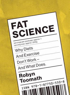Fat Science : Why Diet and Exercise Don't Work - and What Does