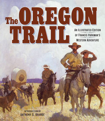 The Oregon Trail: The Complete Illustrated Edition