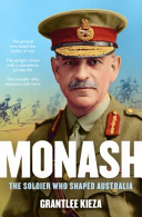 Monash : The Soldier Who Shaped Australia
