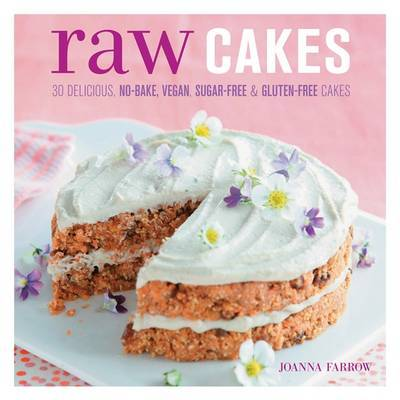 Raw Cakes: 30 Delicious, No-Bake, Vegan, Sugar-Free  Gluten-Free Cakes