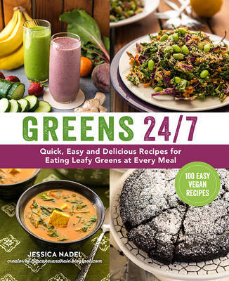 Greens 24/7 Over 100 Quick, Easy and Delicious Recipes for Eating Leafy Greens and Other Green Veggies at ...