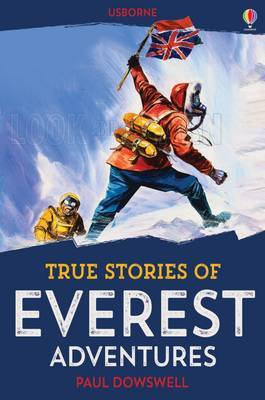 True Stories of Everest Adventures (Usborne True Stories)
