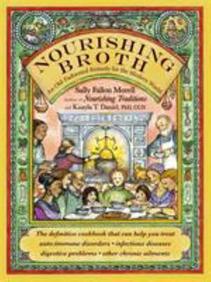 Nourishing Broth : An Old-Fashioned Remedy for the Modern World