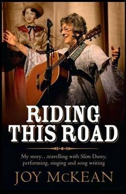 Riding this Road: My Story... Travelling with Slim Dusty, Performing, Singing and Song Writing
