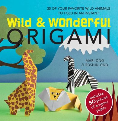 Wild & Wonderful Origami: 35 of Your Favourite Wild Animals to Fold in an Instant