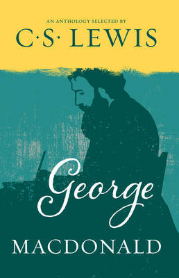 George Macdonald: An Anthology Selected by C.S. Lewis