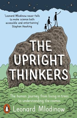 The Upright Thinkers: The Human Journey from Living in Trees to Understanding the Cosmos