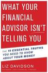 What Your Financial Advisor Isn T Telling You: The 10 Essential Truths You Need to Know about Your Money