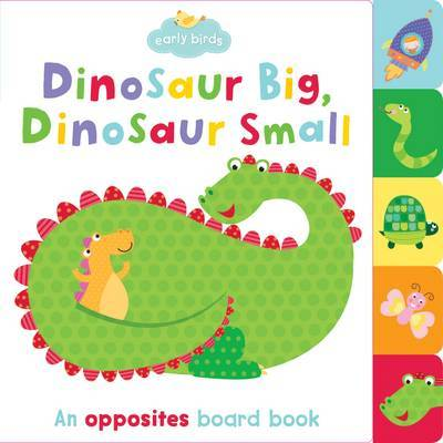Dinosaur Big, Dinosaur Small: An Opposites Board Book (Early Birds)