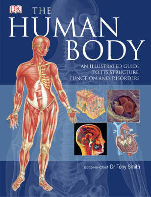 The Human Body : An illustrated guide to its structure, function and disorders