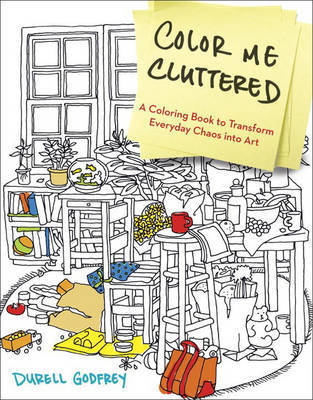 Color Me Cluttered: A Coloring Book to Transform Everyday Chaos into Art