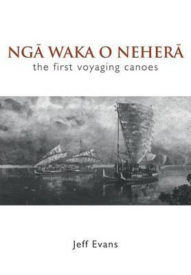 Nga Waka O Nehera: The First Voyaging Canoes