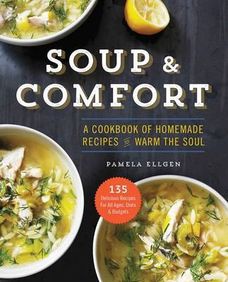 Soup and Comfort: A Cookbook of Homemade Recipes to Warm the Soul
