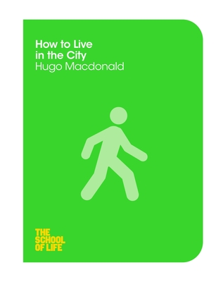 How to Live in the City (The School of Life series)
