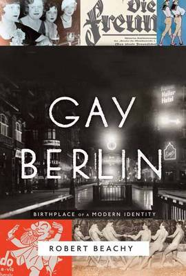 Gay Berlin - Birthplace of a Modern Identity