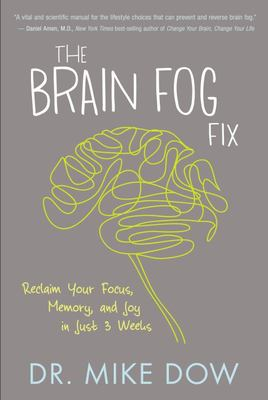 Brain Fog Fix : Reclaim Your Focus, Memory, and Joy in Just 3 Weeks