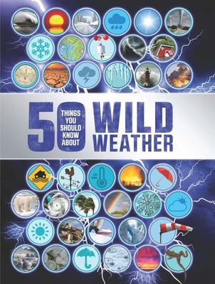Wild Weather (50 Things You Should Know About)