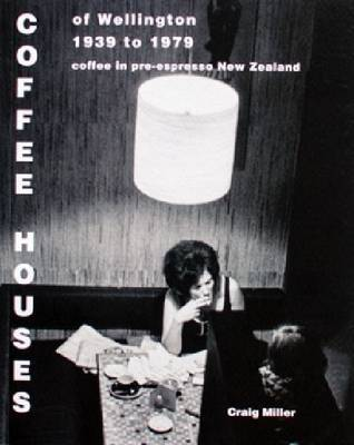 Coffee Houses of Wellington 1939-1979