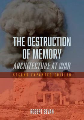 The Destruction of Memory - Architecture at War