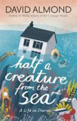 Half a Creature from the Sea: A Life in Stories (PB)