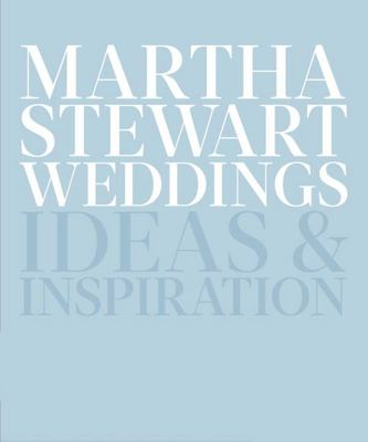 Martha Stewart Weddings: The Great Book of Ideas and Inspiration
