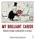 My Brilliant Career: Malcolm Turnbull: a Political Life, in Cartoons