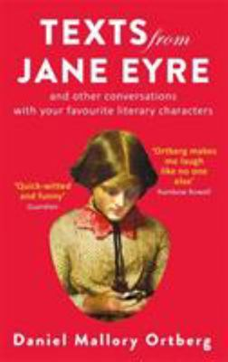 Texts from Jane Eyre: And Other Conversations with Your Favourite Literary Authors