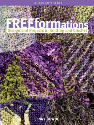 Freeformations: Design and Projects in Knitting and Crochet