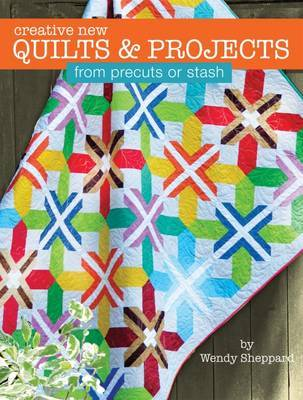 Creative New Quilts  Projects from Precuts or Stash