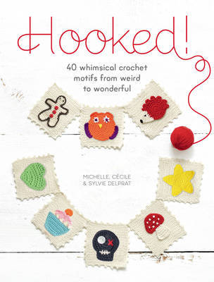 Hooked!: 40 Whimsical Crochet Motifs from Weird to Wonderful