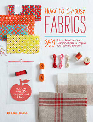 How to Choose Fabrics: 350 Fabrics Swatches to Inspire Your Sewing Projects
