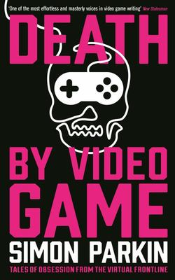 Death by Video Game - Tales of Obsession from the Virtual Frontline