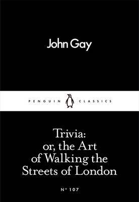 Trivia: or, the Art of Walking the Streets of London : Little Black Classic