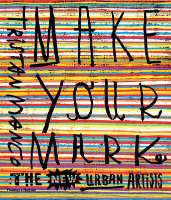 Make Your Mark - The New Urban Artists